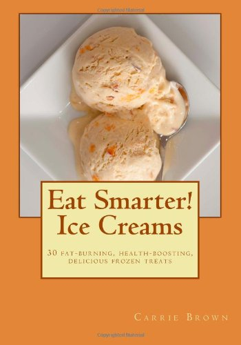 Eat Smarter! Ice Creams  |  Carrie Brown