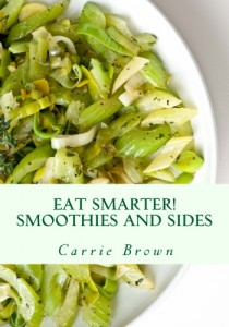 Eat Smarter! Smoothies and Sides | Carrie Brown